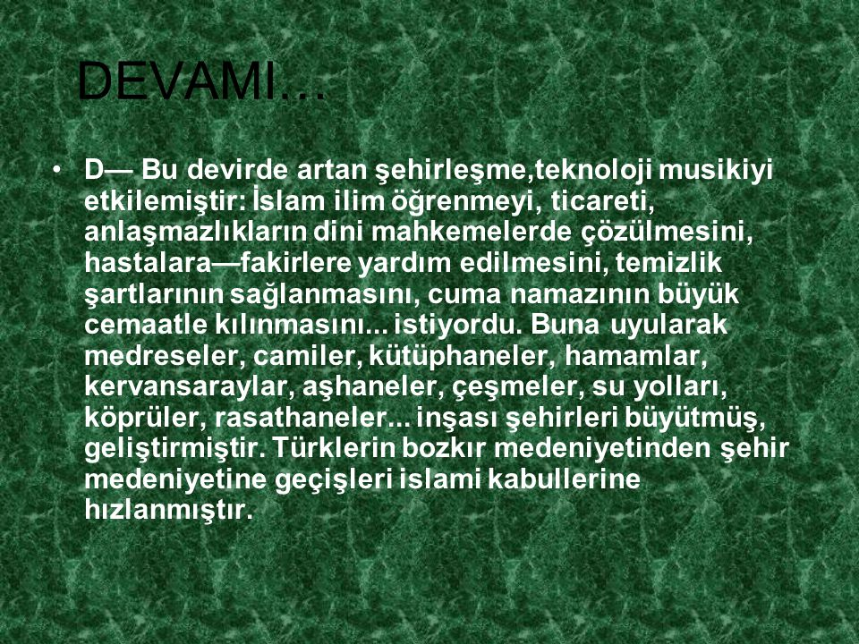 DEVAMI… D— Bu devirde artan şehirleşme,teknoloji musikiyi etkilemiştir: İslam ilim öğrenmeyi, ticareti, anlaşmazlıkların dini mahkemelerde çözülmesini
