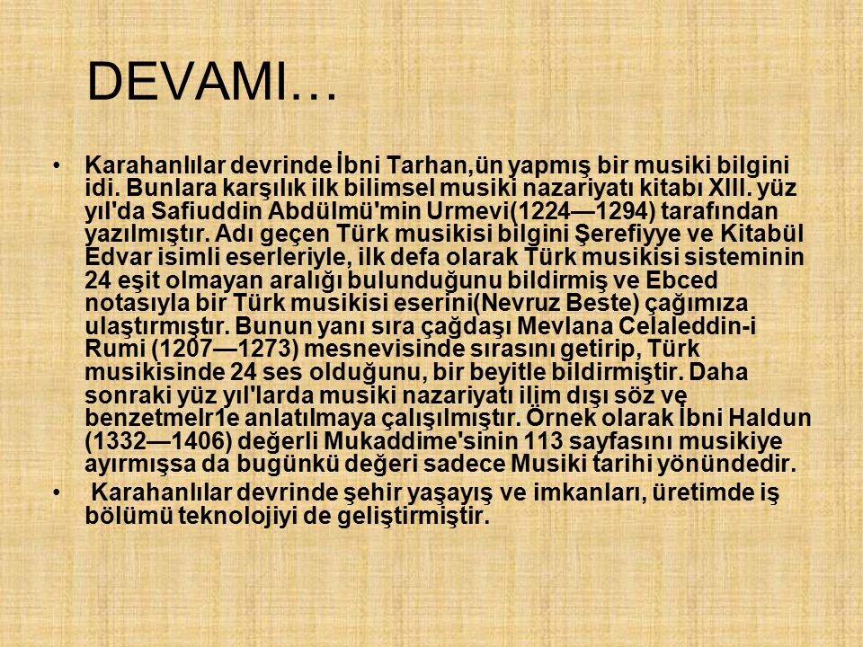 DEVAMI… Karahanlılar devrinde İbni Tarhan,ün yapmış bir musiki bilgini idi. Bunlara karşılık ilk bilimsel musiki nazariyatı kitabı XIII. yüz yıl'da Sa