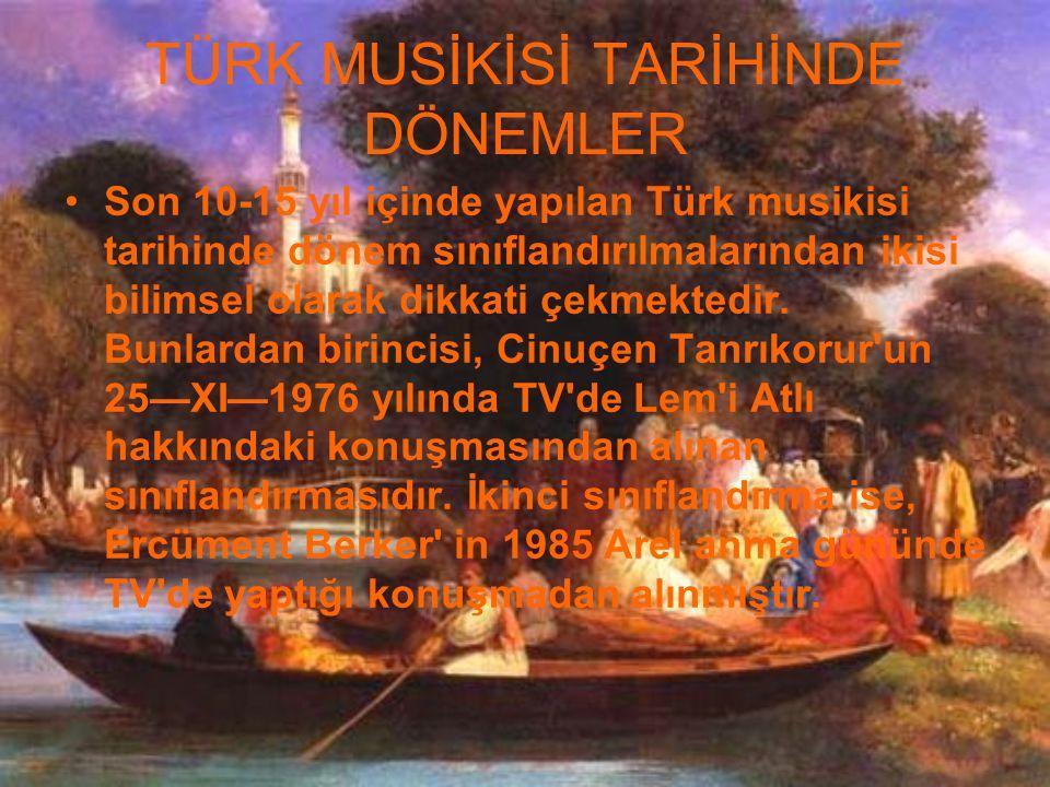 TÜRK MUSİKİSİ TARİHİNDE DÖNEMLER Son 10-15 yıl içinde yapılan Türk musikisi tarihinde dönem sınıflandırılmalarından ikisi bilimsel olarak dikkati çekm