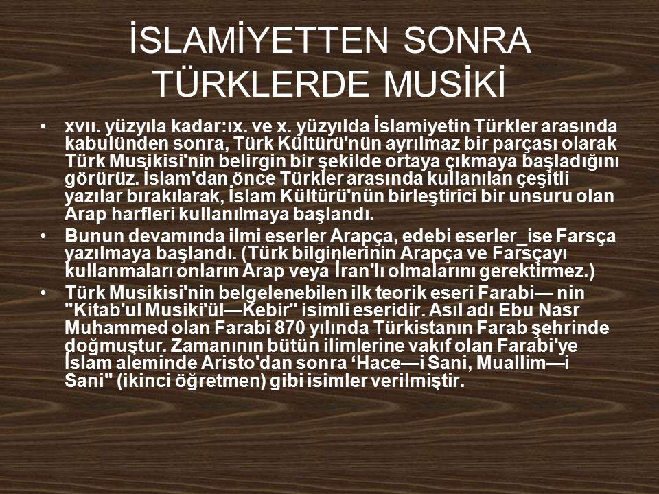 İSLAMİYETTEN SONRA TÜRKLERDE MUSİKİ xvıı. yüzyıla kadar:ıx. ve x. yüzyılda İslamiyetin Türkler arasında kabulünden sonra, Türk Kültürü'nün ayrılmaz bi