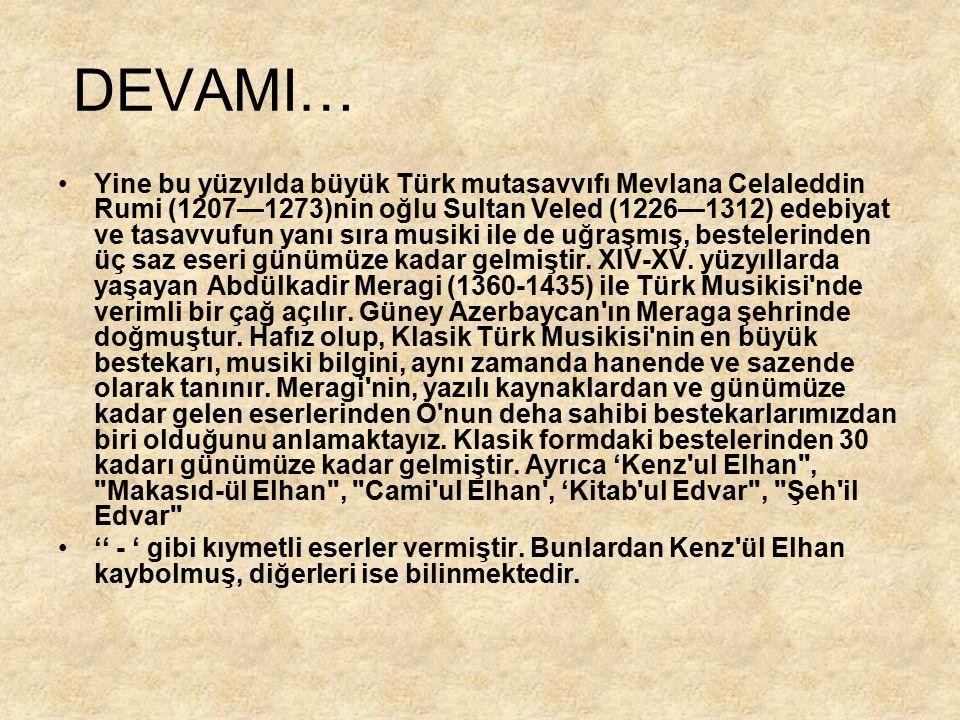 DEVAMI… Yine bu yüzyılda büyük Türk mutasavvıfı Mevlana Celaleddin Rumi (1207—1273)nin oğlu Sultan Veled (1226—1312) edebiyat ve tasavvufun yanı sıra
