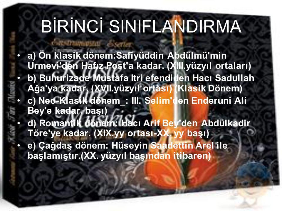 BİRİNCİ SINIFLANDIRMA a) Ön klasik dönem:Safiyüddin Abdülmü'min Urmevi'den Hafız Post'a kadar. (XIII.yüzyıl ortaları) b) Buhurizade Mustafa Itri efend