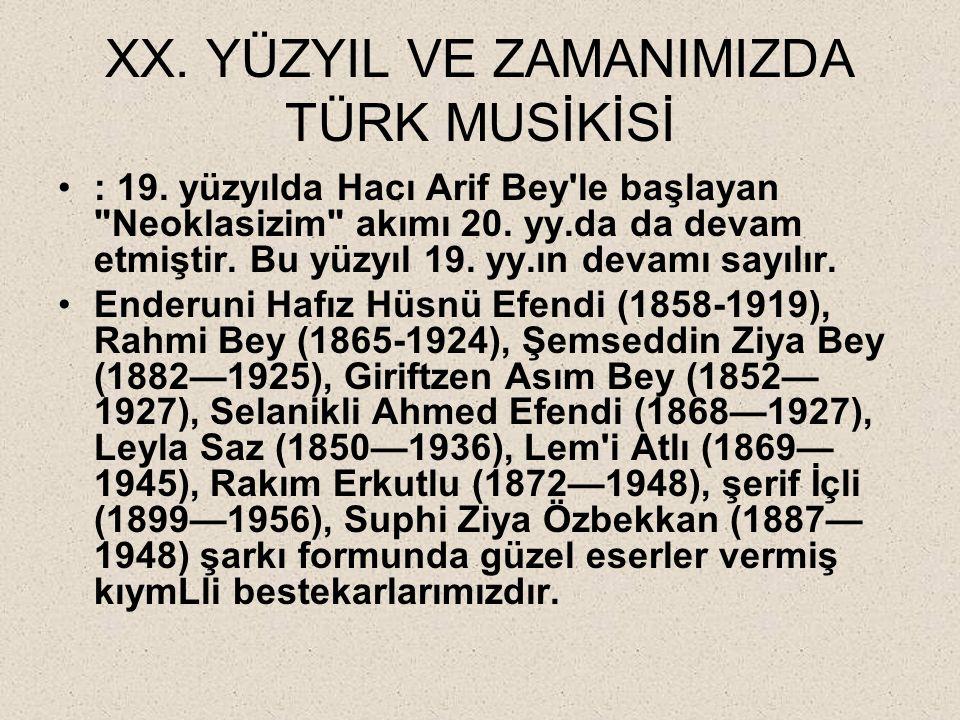 XX. YÜZYIL VE ZAMANIMIZDA TÜRK MUSİKİSİ : 19. yüzyılda Hacı Arif Bey'le başlayan