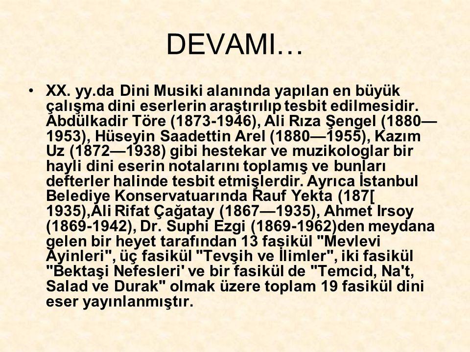 DEVAMI… XX. yy.da Dini Musiki alanında yapılan en büyük çalışma dini eserlerin araştırılıp tesbit edilmesidir. Abdülkadir Töre (1873-1946), Ali Rıza Ş