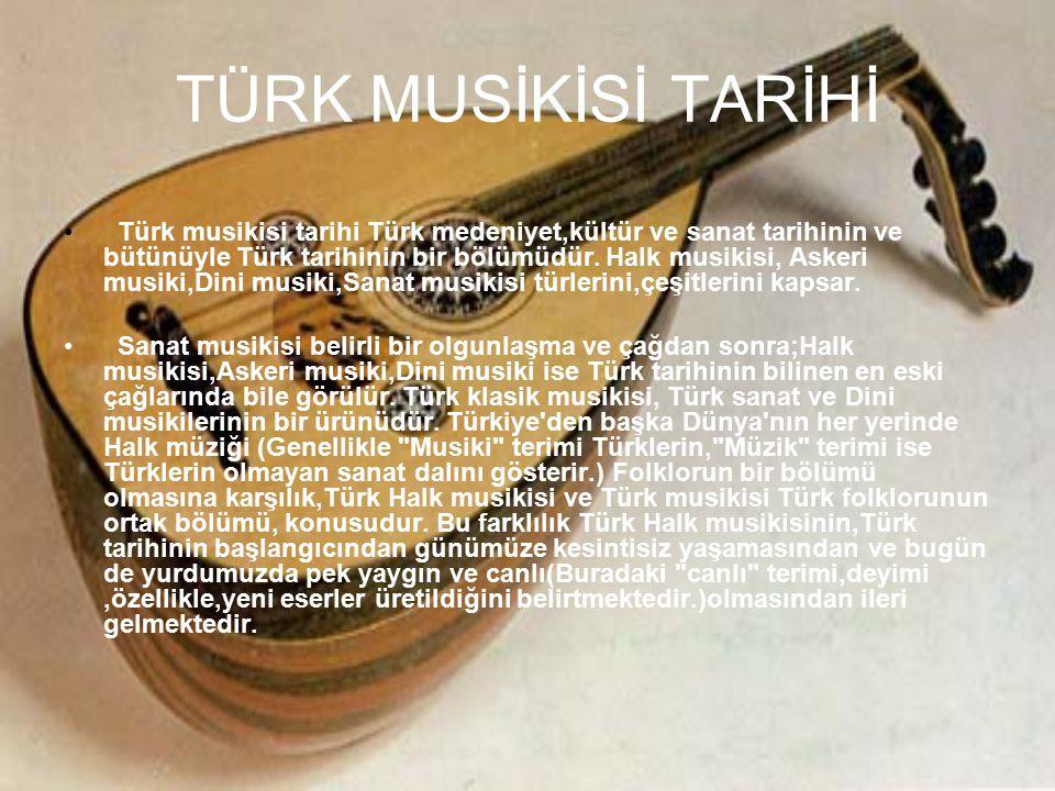 TÜRK MUSİKİSİ TARİHİ Türk musikisi tarihi Türk medeniyet,kültür ve sanat tarihinin ve bütünüyle Türk tarihinin bir bölümüdür. Halk musikisi, Askeri mu