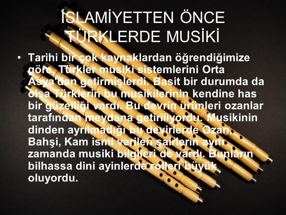 İSLAMİYETTEN ÖNCE TÜRKLERDE MUSİKİ Tarihi bir çok kaynaklardan öğrendiğimize göre, Türkler musiki sistemlerini Orta Asya'dan getirmişlerdi. Basit bir