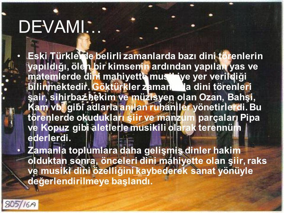 DEVAMI… Eski Türklerde belirli zamanlarda bazı dini törenlerin yapıldığı, ölen bir kimsenin ardından yapılan yas ve matemlerde dini mahiyette musikiye
