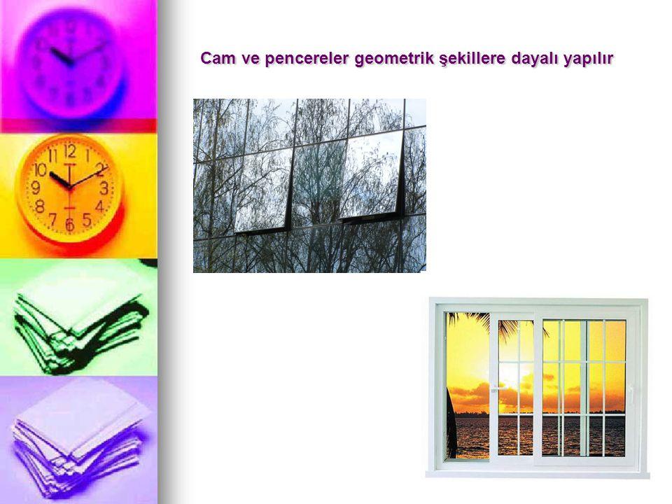 Cam ve pencereler geometrik şekillere dayalı yapılır Cam ve pencereler geometrik şekillere dayalı yapılır