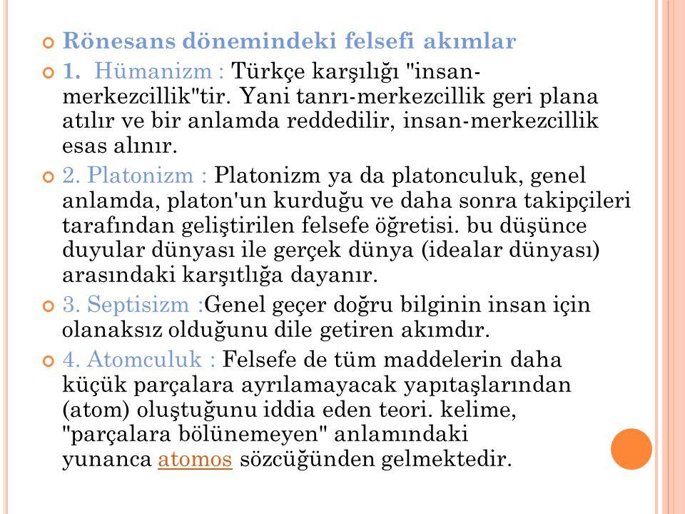 Rönesans dönemindeki felsefi akımlar 1. Hümanizm : Türkçe karşılığı