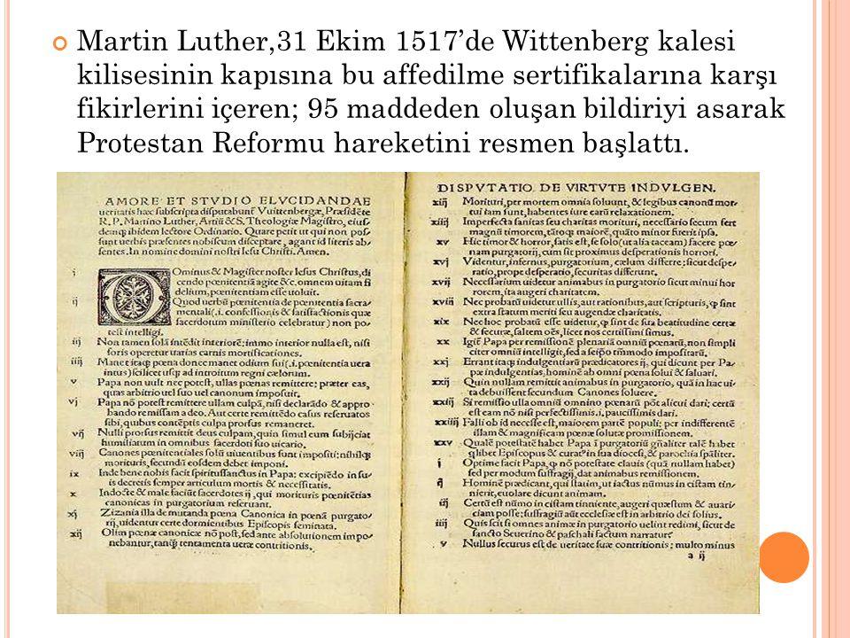 Martin Luther,31 Ekim 1517'de Wittenberg kalesi kilisesinin kapısına bu affedilme sertifikalarına karşı fikirlerini içeren; 95 maddeden oluşan bildiri