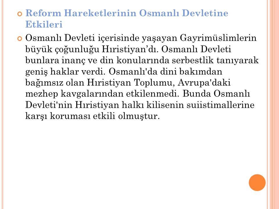 Reform Hareketlerinin Osmanlı Devletine Etkileri Osmanlı Devleti içerisinde yaşayan Gayrimüslimlerin büyük çoğunluğu Hıristiyan'dı. Osmanlı Devleti bu