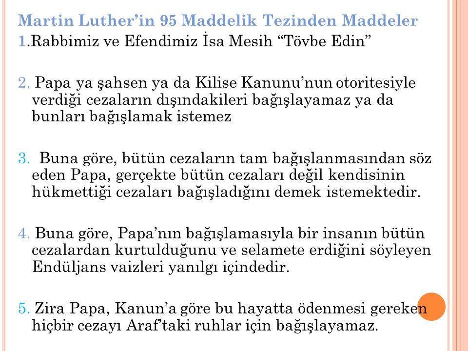 """Martin Luther'in 95 Maddelik Tezinden Maddeler 1.Rabbimiz ve Efendimiz İsa Mesih """"Tövbe Edin"""" 2. Papa ya şahsen ya da Kilise Kanunu'nun otoritesiyle v"""
