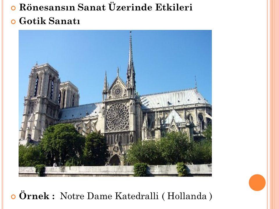 Rönesansın Sanat Üzerinde Etkileri Gotik Sanatı Örnek : Notre Dame Katedralli ( Hollanda )