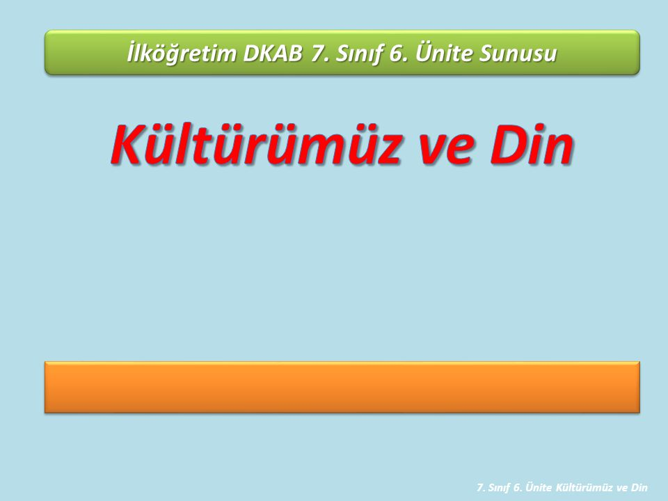7. Sınıf 6. Ünite Kültürümüz ve Din İlköğretim DKAB 7. Sınıf 6. Ünite Sunusu