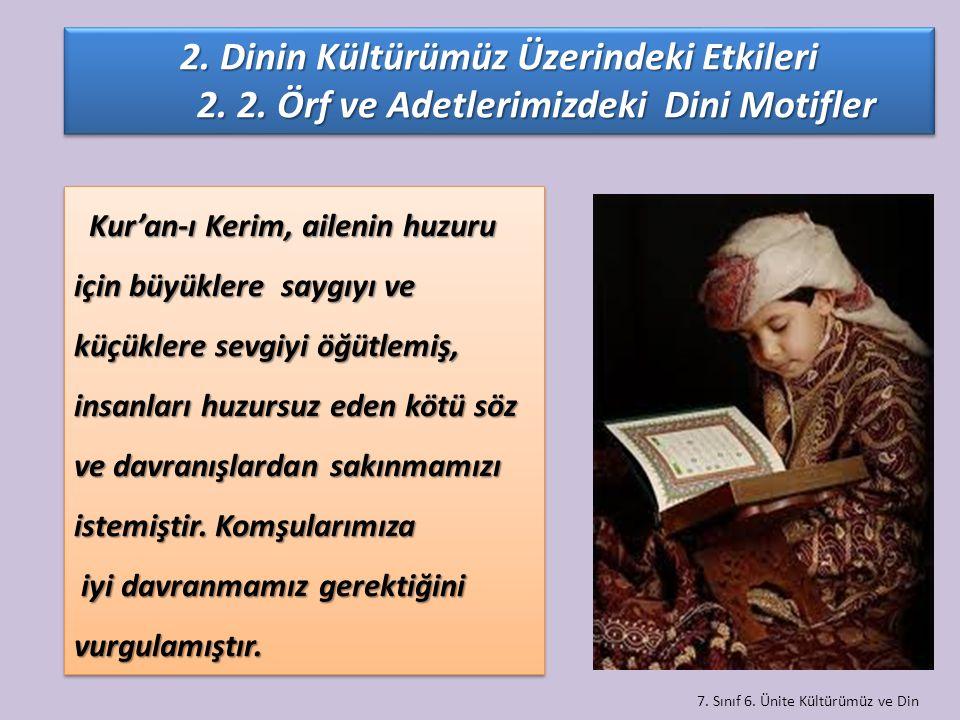 7. Sınıf 6. Ünite Kültürümüz ve Din Kur'an-ı Kerim, ailenin huzuru için büyüklere saygıyı ve küçüklere sevgiyi öğütlemiş, insanları huzursuz eden kötü