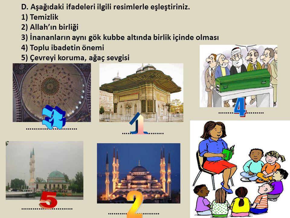 D. Aşağıdaki ifadeleri ilgili resimlerle eşleştiriniz. 1) Temizlik 2) Allah'ın birliği 3) İnananların aynı gök kubbe altında birlik içinde olması 4) T
