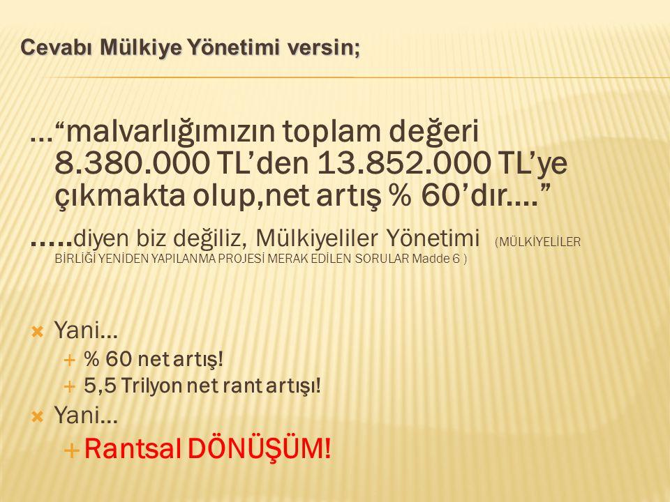 Cevabı Mülkiye Yönetimi versin;... malvarlığımızın toplam değeri 8.380.000 TL'den 13.852.000 TL'ye çıkmakta olup,net artış % 60'dır.... .....