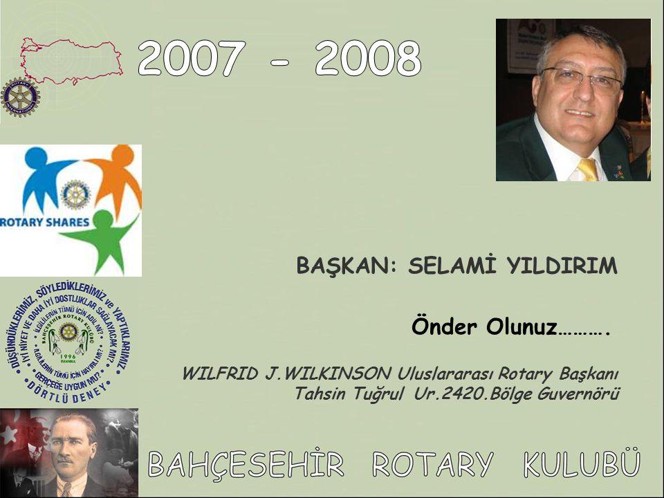 BAŞKAN: SELAMİ YILDIRIM Önder Olunuz………. WILFRID J.WILKINSON Uluslararası Rotary Başkanı Tahsin Tuğrul Ur.2420.Bölge Guvernörü