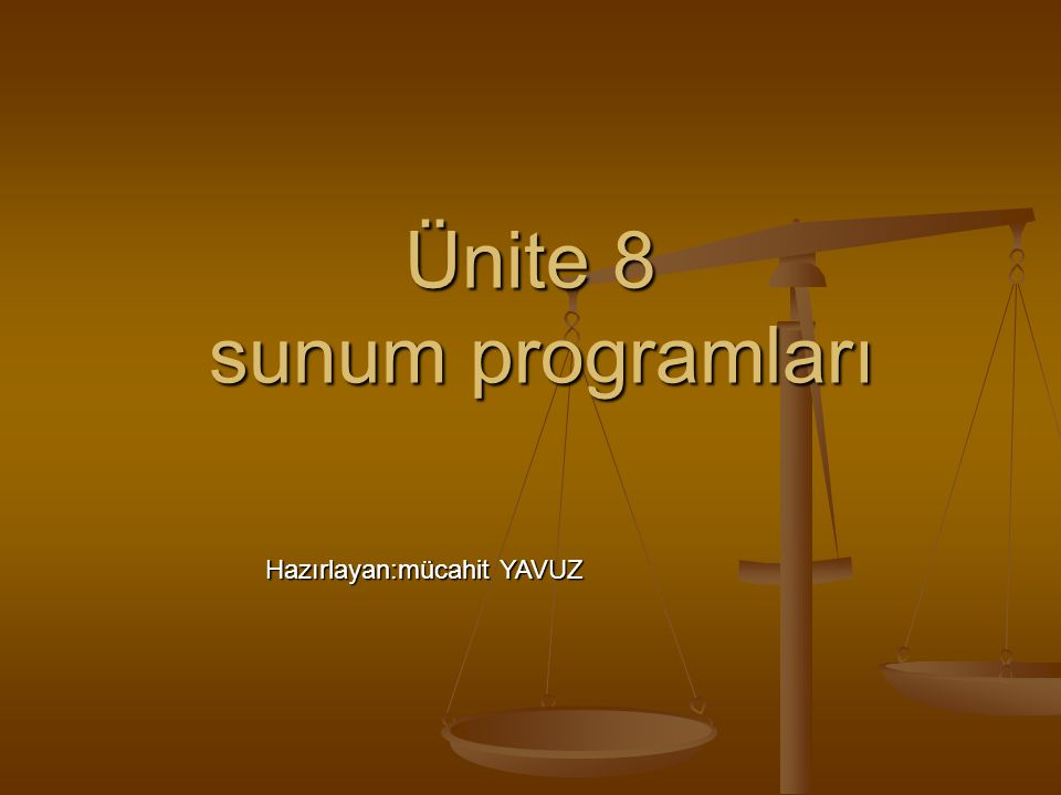 Ünite 8 sunum programları Hazırlayan:mücahit YAVUZ