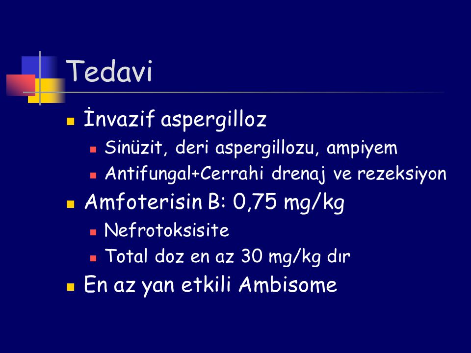 Tedavi İnvazif aspergilloz Sinüzit, deri aspergillozu, ampiyem Antifungal+Cerrahi drenaj ve rezeksiyon Amfoterisin B: 0,75 mg/kg Nefrotoksisite Total