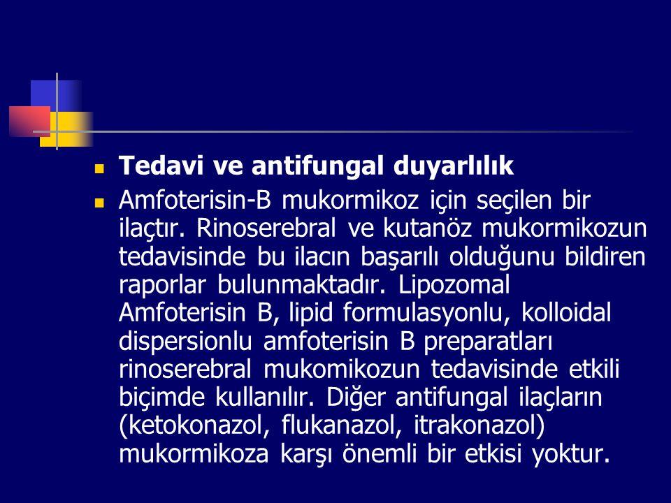 Tedavi ve antifungal duyarlılık Amfoterisin-B mukormikoz için seçilen bir ilaçtır. Rinoserebral ve kutanöz mukormikozun tedavisinde bu ilacın başarılı