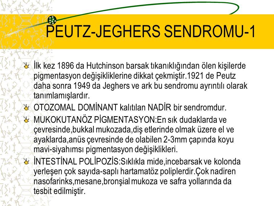 PEUTZ-JEGHERS SENDROMU-1 İlk kez 1896 da Hutchinson barsak tıkanıklığından ölen kişilerde pigmentasyon değişikliklerine dikkat çekmiştir.1921 de Peutz