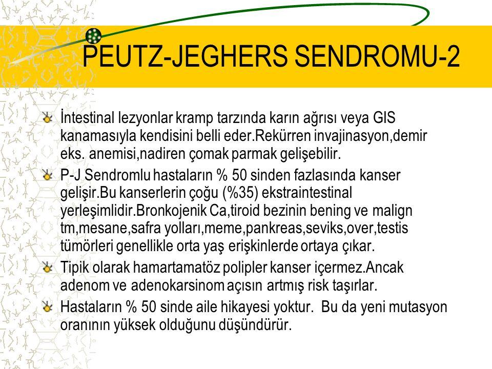 PEUTZ-JEGHERS SENDROMU-2 İntestinal lezyonlar kramp tarzında karın ağrısı veya GIS kanamasıyla kendisini belli eder.Rekürren invajinasyon,demir eks.