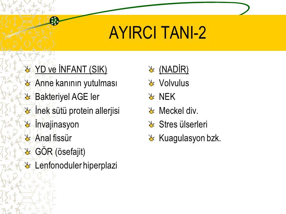 AYIRCI TANI-2 YD ve İNFANT (SIK) Anne kanının yutulması Bakteriyel AGE ler İnek sütü protein allerjisi İnvajinasyon Anal fissür GÖR (ösefajit) Lenfono