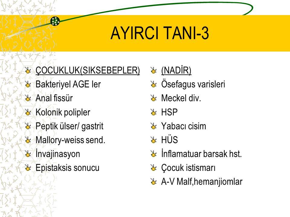 AYIRCI TANI-3 ÇOCUKLUK(SIKSEBEPLER) Bakteriyel AGE ler Anal fissür Kolonik polipler Peptik ülser/ gastrit Mallory-weiss send.
