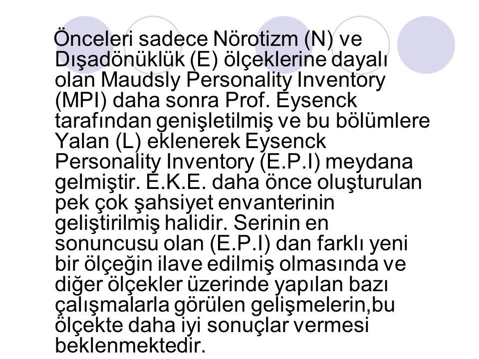 Önceleri sadece Nörotizm (N) ve Dışadönüklük (E) ölçeklerine dayalı olan Maudsly Personality Inventory (MPI) daha sonra Prof. Eysenck tarafından geniş