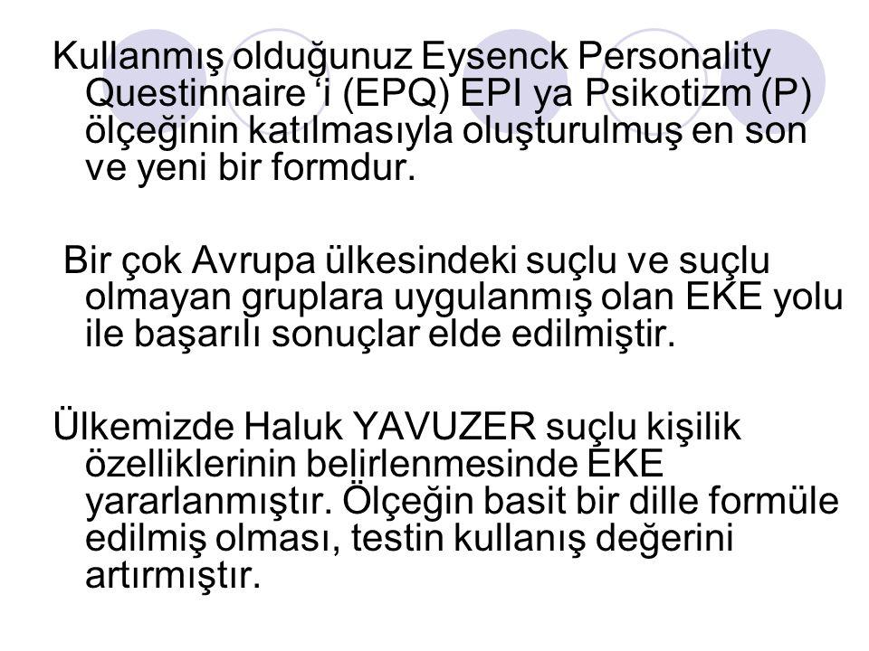 Kullanmış olduğunuz Eysenck Personality Questinnaire 'i (EPQ) EPI ya Psikotizm (P) ölçeğinin katılmasıyla oluşturulmuş en son ve yeni bir formdur. Bir