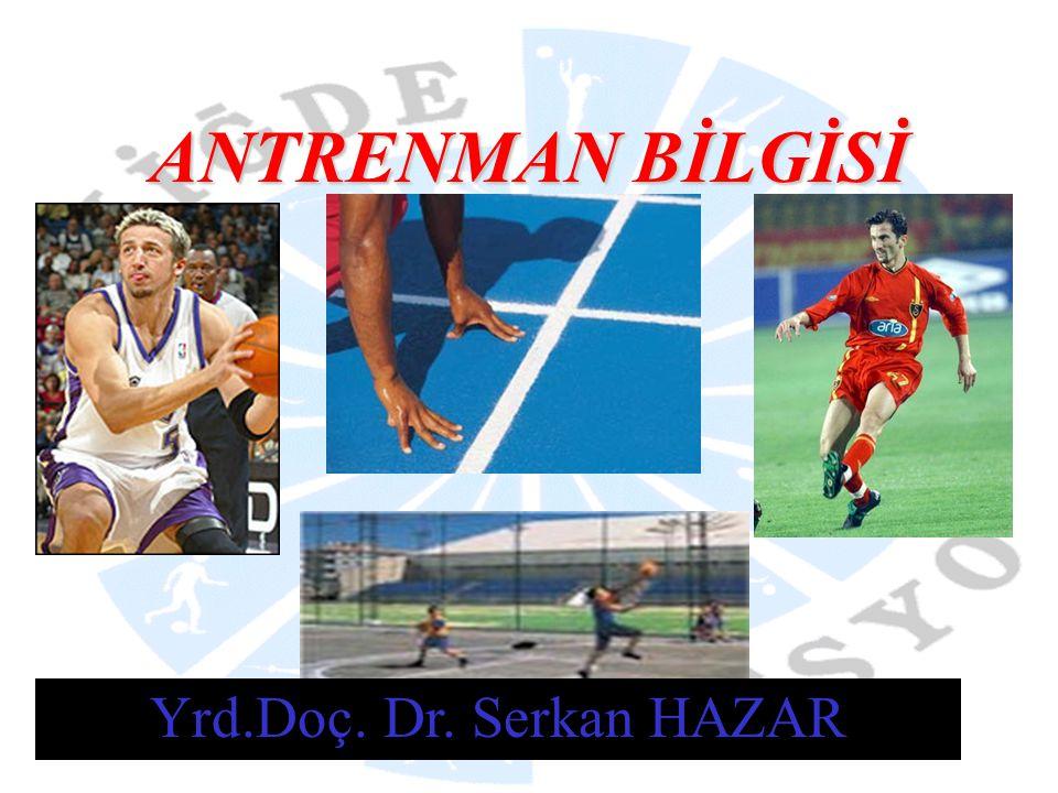 Yrd.Doç.Dr.Serkan HAZAR ANTRENMAN Antrenman organizmada fonksiyonel ve morfolojik değişmeler sağlayan ve sporcuda verimin yükseltilmesi amacıyla belirli zaman aralıkları ile uygulanan yüklenmelerin tümüdür.