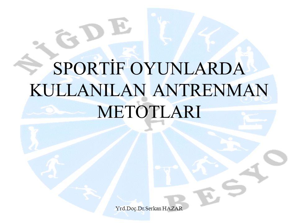 Yrd.Doç.Dr.Serkan HAZAR SPORTİF OYUNLARDA KULLANILAN ANTRENMAN METOTLARI