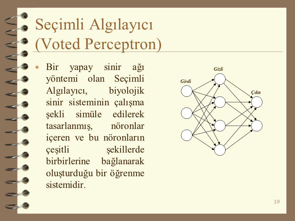 Seçimli Algılayıcı (Voted Perceptron)  Bir yapay sinir ağı yöntemi olan Seçimli Algılayıcı, biyolojik sinir sisteminin çalışma şekli simüle edilerek