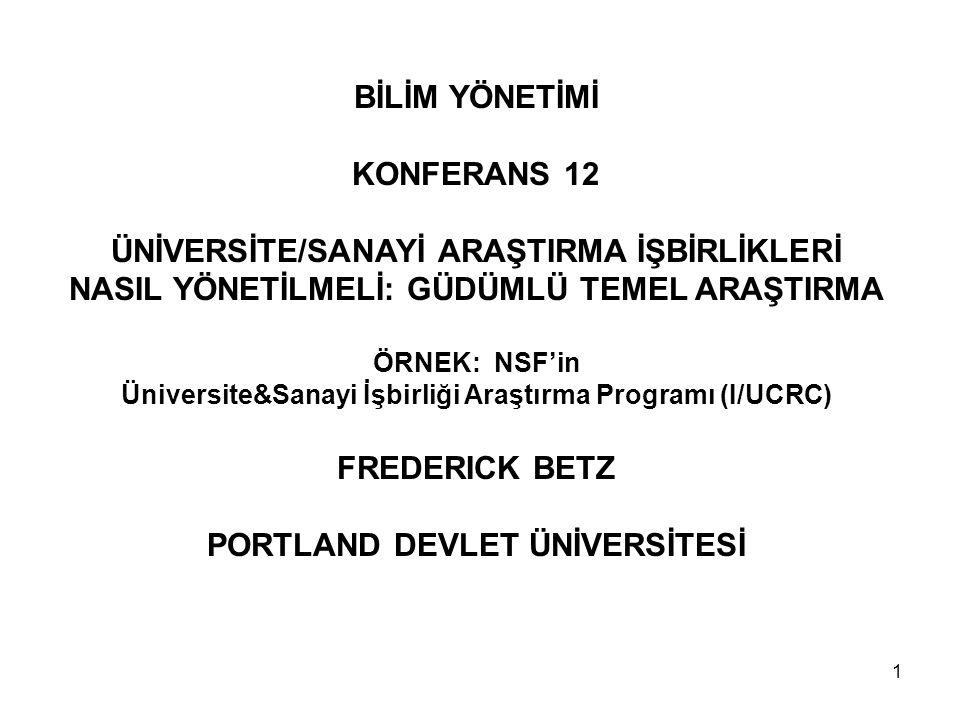 1 BİLİM YÖNETİMİ KONFERANS 12 ÜNİVERSİTE/SANAYİ ARAŞTIRMA İŞBİRLİKLERİ NASIL YÖNETİLMELİ: GÜDÜMLÜ TEMEL ARAŞTIRMA ÖRNEK: NSF'in Üniversite&Sanayi İşbi