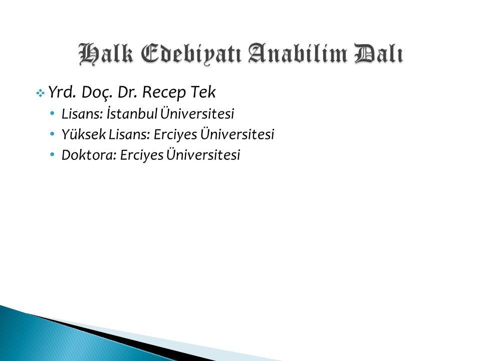  Yrd. Doç. Dr. Recep Tek Lisans: İstanbul Üniversitesi Yüksek Lisans: Erciyes Üniversitesi Doktora: Erciyes Üniversitesi