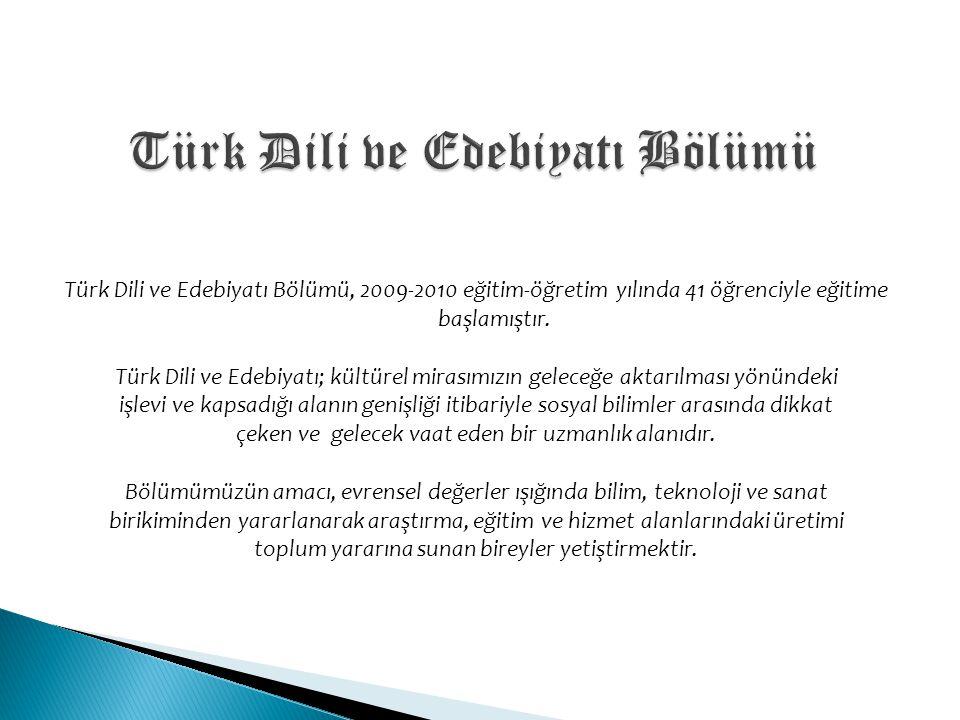 Türk Dili ve Edebiyatı Bölümü, 2009-2010 eğitim-öğretim yılında 41 öğrenciyle eğitime başlamıştır. Türk Dili ve Edebiyatı; kültürel mirasımızın gelece