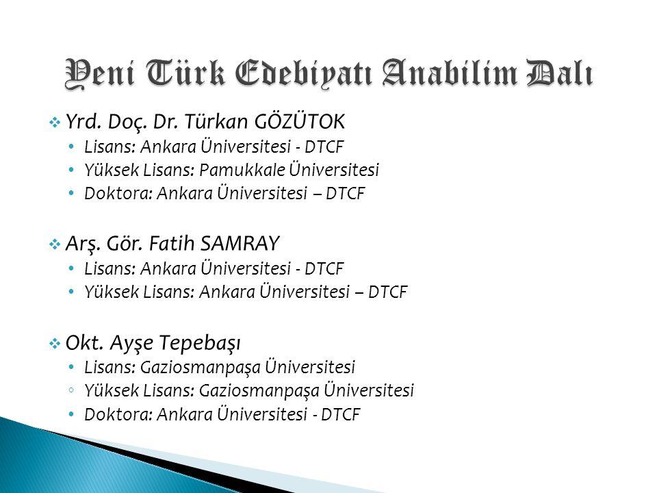  Yrd. Doç. Dr. Türkan GÖZÜTOK Lisans: Ankara Üniversitesi - DTCF Yüksek Lisans: Pamukkale Üniversitesi Doktora: Ankara Üniversitesi – DTCF  Arş. Gör