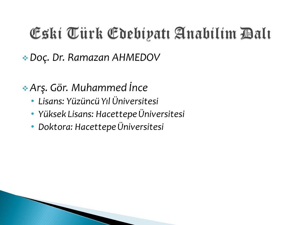  Doç. Dr. Ramazan AHMEDOV  Arş. Gör. Muhammed İnce Lisans: Yüzüncü Yıl Üniversitesi Yüksek Lisans: Hacettepe Üniversitesi Doktora: Hacettepe Ünivers