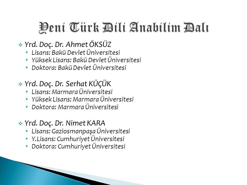  Yrd. Doç. Dr. Ahmet ÖKSÜZ Lisans: Bakü Devlet Üniversitesi Yüksek Lisans: Bakü Devlet Üniversitesi Doktora: Bakü Devlet Üniversitesi  Yrd. Doç. Dr.