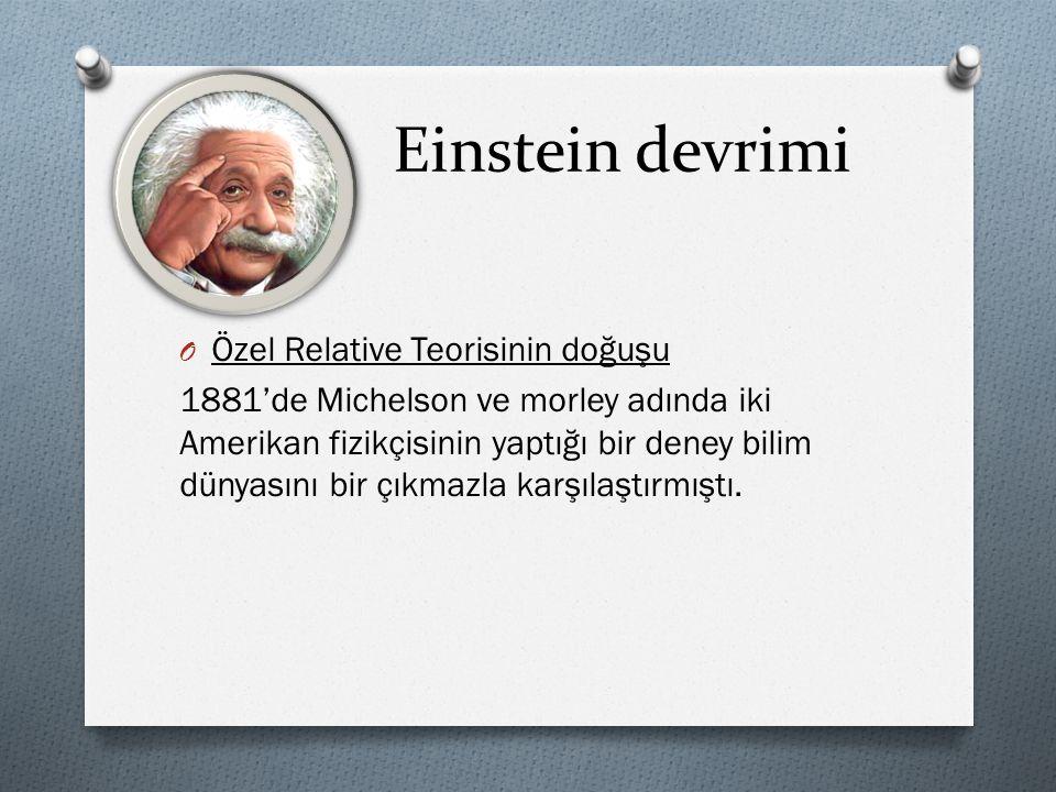 Einstein devrimi O Özel Relative Teorisinin doğuşu 1881'de Michelson ve morley adında iki Amerikan fizikçisinin yaptığı bir deney bilim dünyasını bir