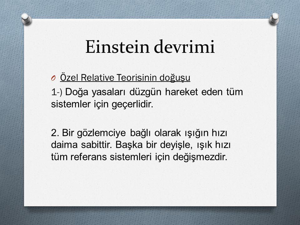 Einstein devrimi O Özel Relative Teorisinin doğuşu 1-) Doğa yasaları düzgün hareket eden tüm sistemler için geçerlidir. 2. Bir gözlemciye bağlı olarak