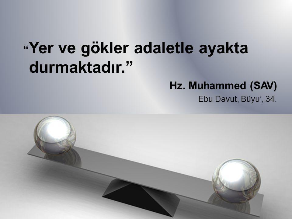 """"""" Yer ve gökler adaletle ayakta durmaktadır."""" Hz. Muhammed (SAV) Ebu Davut, Büyu', 34."""
