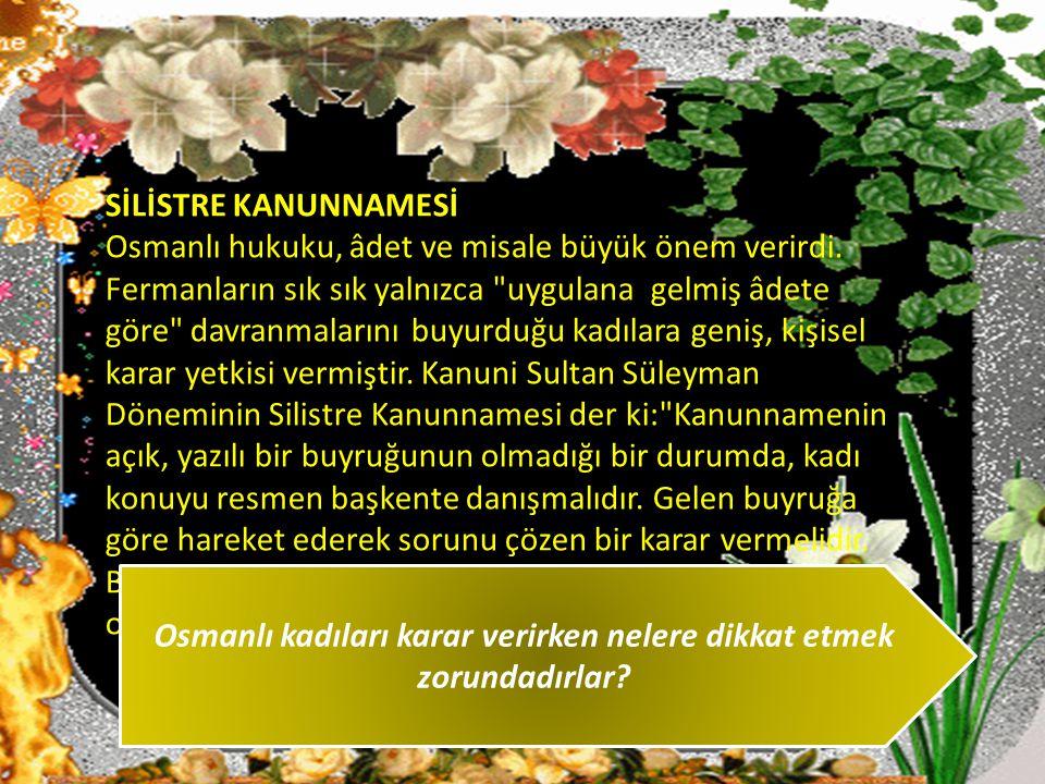SİLİSTRE KANUNNAMESİ Osmanlı hukuku, âdet ve misale büyük önem verirdi. Fermanların sık sık yalnızca