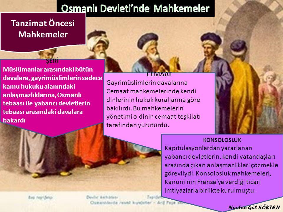 Tanzimat Öncesi Mahkemeler ŞERİ Müslümanlar arasındaki bütün davalara, gayrimüslimlerin sadece kamu hukuku alanındaki anlaşmazlıklarına, Osmanlı tebaa