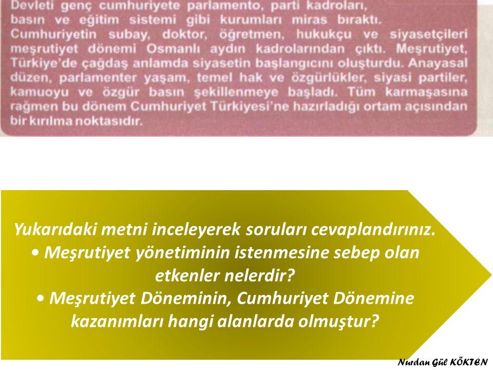 Yukarıdaki metni inceleyerek soruları cevaplandırınız. Meşrutiyet yönetiminin istenmesine sebep olan etkenler nelerdir? Meşrutiyet Döneminin, Cumhuriy