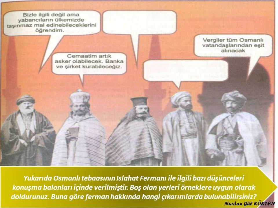 Yukarıda Osmanlı tebaasının Islahat Fermanı ile ilgili bazı düşünceleri konuşma balonları içinde verilmiştir. Boş olan yerleri örneklere uygun olarak