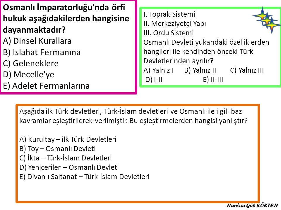 Osmanlı İmparatorluğu'nda örfi hukuk aşağıdakilerden hangisine dayanmaktadır? A) Dinsel Kurallara B) Islahat Fermanına C) Geleneklere D) Mecelle'ye E)