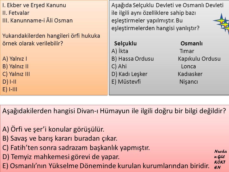 I. Ekber ve Erşed Kanunu II. Fetvalar III. Kanunname-i Âli Osman Yukarıdakilerden hangileri örfi hukuka örnek olarak verilebilir? A) Yalnız I B) Yalnı