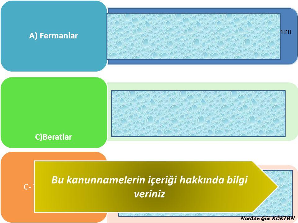 Padişahın herhangi bir konuda tuğra veya nişanını taşıyan yazılı emridir. A) Fermanlar Osmanlı Devleti'nde bir göreve atanan, aylık bağlanan; san, niş